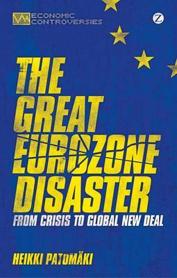 The great Eurozone disaster. 9781780324784