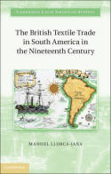 The british textile trade in South America in the Nineteenth Century. 9781107021297