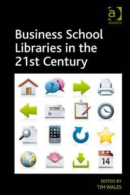 Business school libraries in the 21st century. 9781409465652