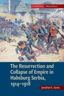 The resurrection and collapse of empire in Habsburg Serbia, 1914-1918. 9781107689725
