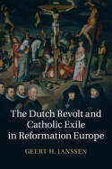 The Dutch Revolt and catholic exile in Reformation Europe. 9781107055032