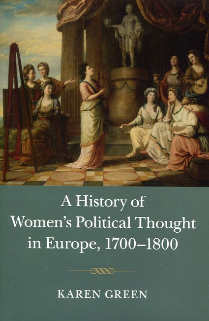 A history of women's political thought in Europe, 1700-1800. 9781107085831