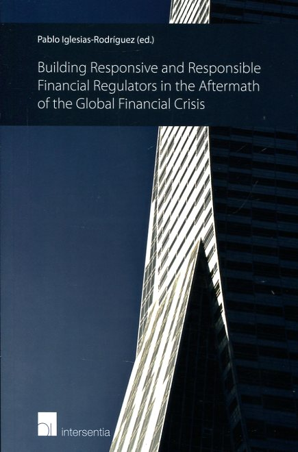 Building responsive and responsible financial regulators in the aftermath of the global financial crisis . 9781780681795