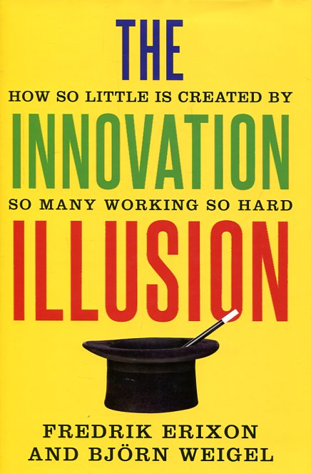 The innovation illusion. 9780300217407