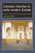 Calvinist churches in Early Modern Europe. 9780719054877
