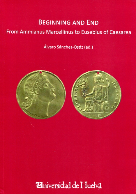 Beginning and end from Ammianus Marcellinus to Eusebius of Caesarea. 9788416872022