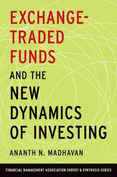 Exchange-traded funds and the new dynamics of investing . 9780190279394