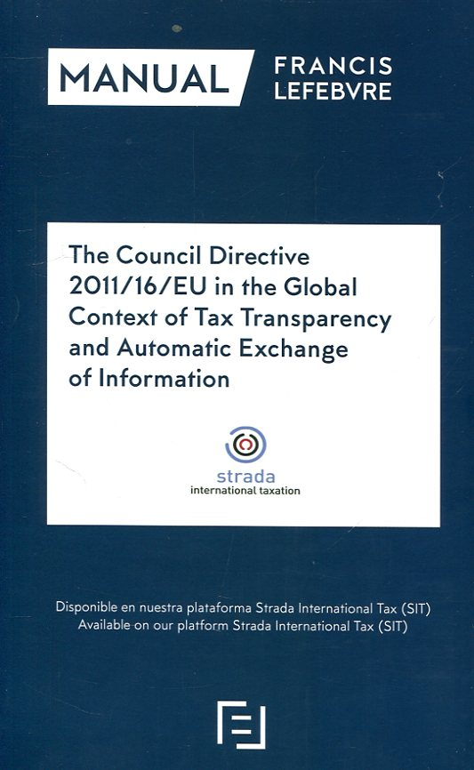 The Council Directive 2011/16/EU in the Global Context of Tax Transparency and Automatic Exchange of Information. 9788417317454