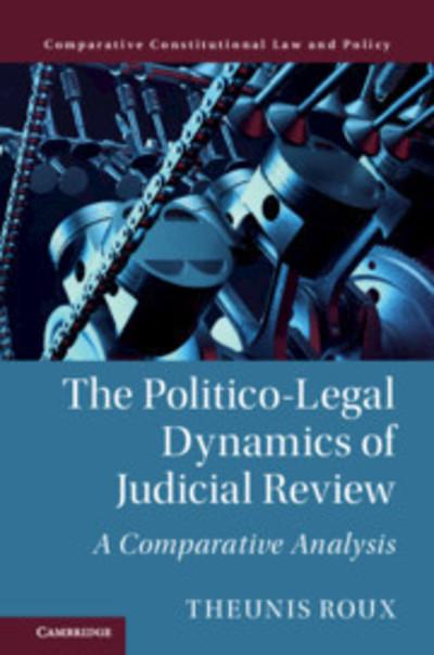 The politico-legal dynamics of judicial review. 9781108425421
