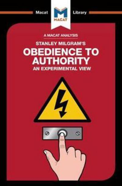 A Macat analysis of Stanley Milgram's Obedience to Authority: an experimental view. 9781912127245