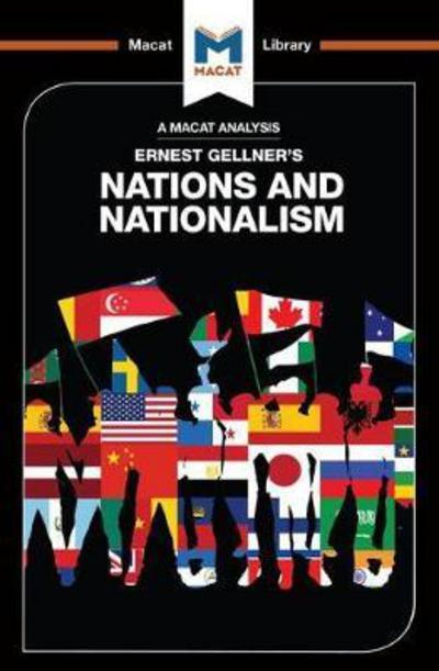 A Macat analysis of Ernest Gellner's Nations and Nationalism. 9781912127306
