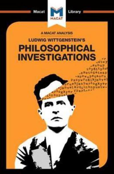 A Macat analysis of Ludwig Wittgenstein's Philosophical Investigations. 9781912127689