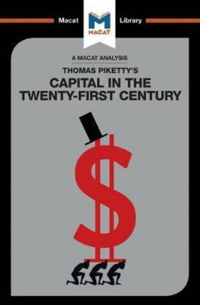 A Macat analysis of Thomas Piketty's Capital in the Twenty-First Century. 9781912127719