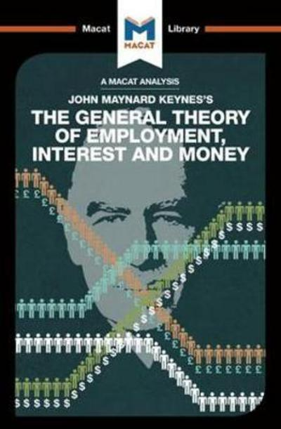 A Macat analysis of John Maynard keyne's The General Theory of Employment, Interest and Money. 9781912127900