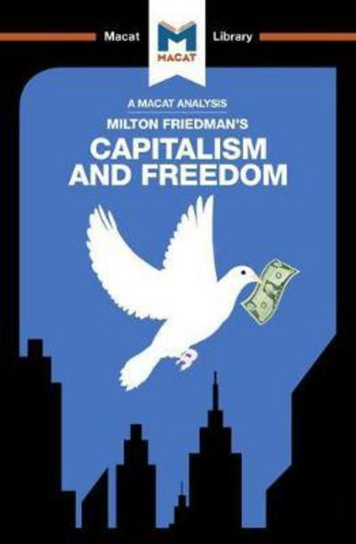 A Macat analyisis of Milton Friedman's Capitalism and Freedom. 9781912128709