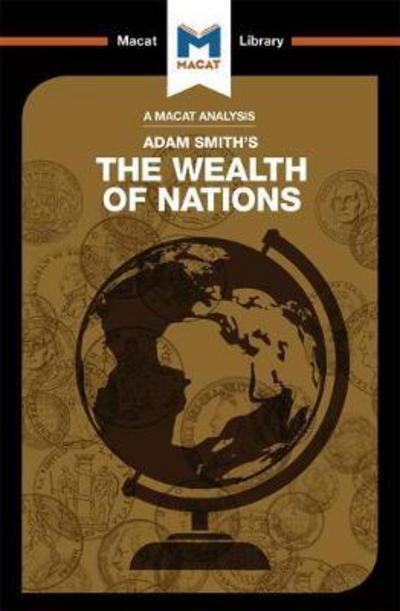 A Macat analysis of Adam Smith's The Wealth of Nations. 9781912127085