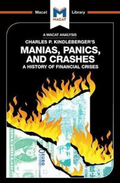 A Macat analysis of Charles P. Kindleberger's Manias, Panics, and Crashes: a hisatory of financial crises. 9781912128051