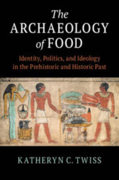 The Archaeology of food. 9781108464062