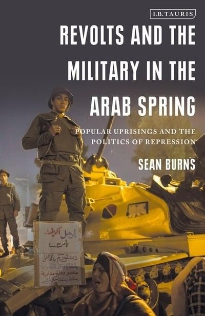 Revolts and the military in the Arab Spring. 9781838600143