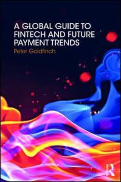 A global guide to fintech and future payment trends. 9781138394469
