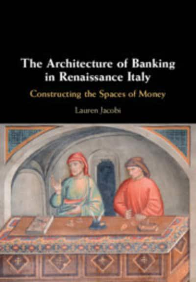 The architecture of banking in Renaissance Italy. 9781108483223