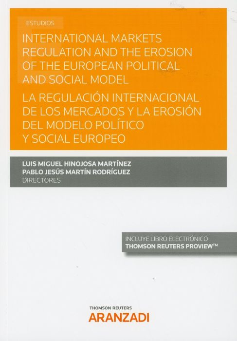 International markets regulation and the erosion of the european political and social model = La regulación internacional de los mercados y la erosión del modelo político y social europeo. 9788491976028