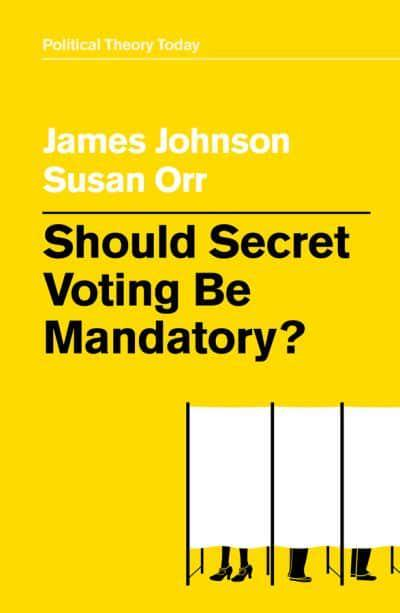 Should Secret Voting Be Mandatory?. 9781509538164