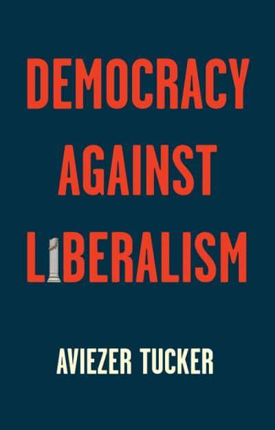 Democracy Against Liberalism. 9781509541218