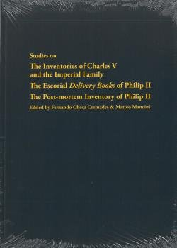 Studies on the Inventories of Charles V and the Imperial Family; The Escorial Delivery Books of Philip II; The Post-mortem Inventory of Philip II. 9788493708382