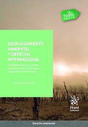 Desplazamiento ambiental y derecho internacional : consideraciones en torno a la necesidad de un marco regulatorio no exclusivo