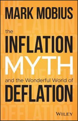 The inflation myth and the wonderful world of deflation. 9781119741428