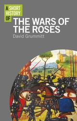 A Short History of the Wars of the Roses. 9781350146891