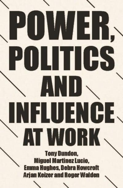 Power, politics and influence at work. 9781526146410