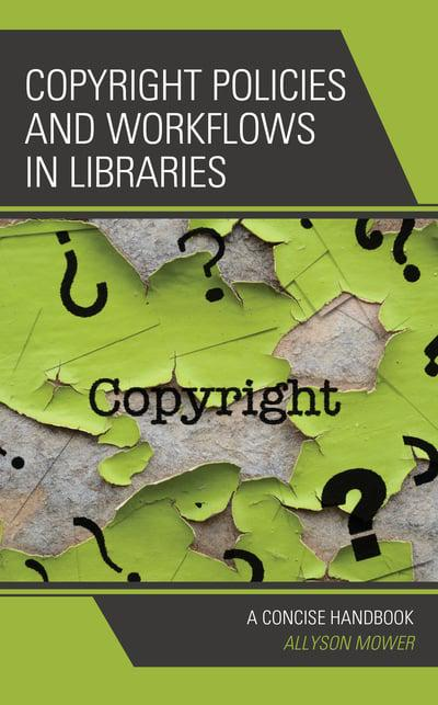 Copyright policies and workflows in libraries. 9781538133224